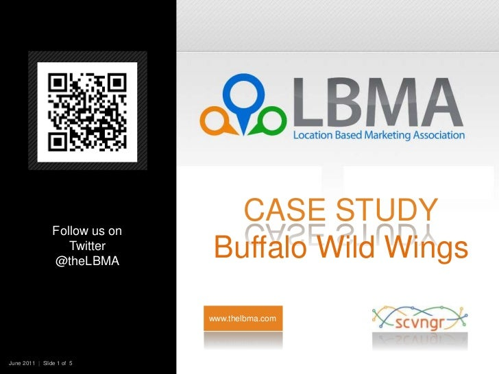 Case StudyBuffalo Wild Wings<br />Follow us on Twitter @theLBMA<br />www.thelbma.com<br />June 2011  |  Slide 1 of  5   <b...