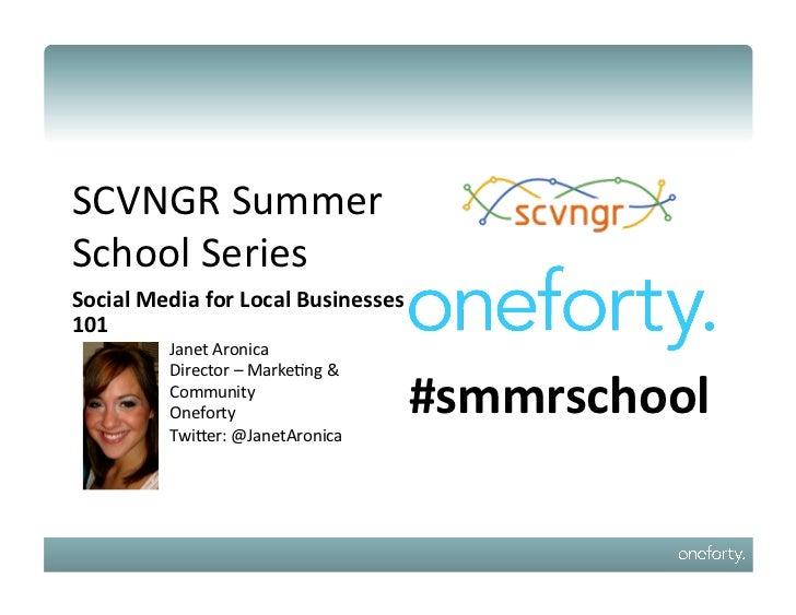 SCVNGR Summer School Series Social Media for Local Businesses 101               Janet Aronica     ...