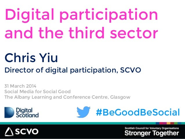 31 March 2014 Social Media for Social Good The Albany Learning and Conference Centre, Glasgow #BeGoodBeSocial Chris Yiu Di...