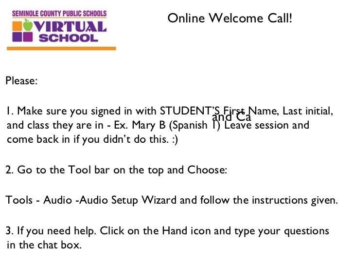Online Welcome Call!Please:1. Make sure you signed in with STUDENT'S First Name, Last initial,                            ...