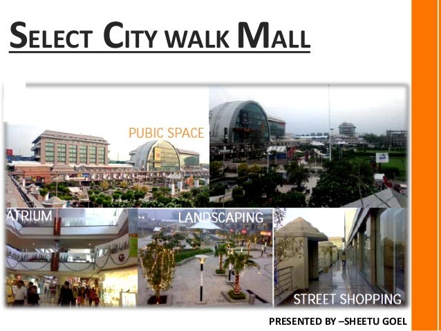 SELECT CITY WALK MALL PRESENTED BY –SHEETU GOEL