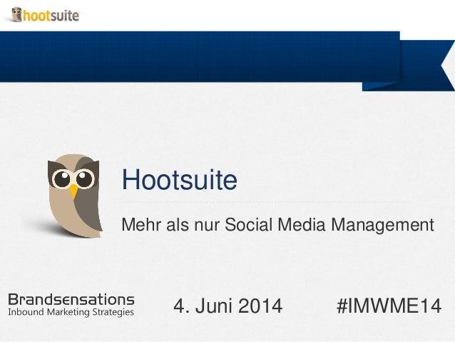 Hootsuite Mehr als nur Social Media Management 4. Juni 2014 #IMWME14