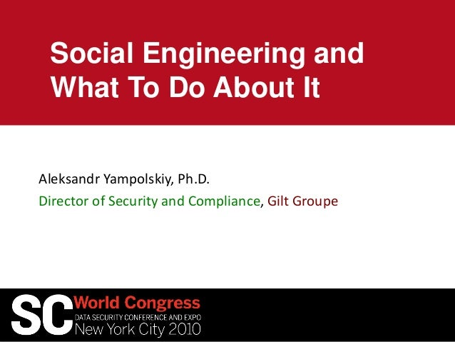 Social Engineering and What To Do About It Aleksandr Yampolskiy, Ph.D. Director of Security and Compliance, Gilt Groupe