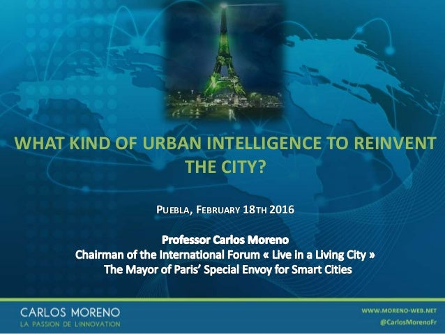 1 WHAT KIND OF URBAN INTELLIGENCE TO REINVENT THE CITY? PUEBLA, FEBRUARY 18TH 2016