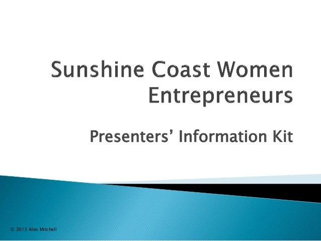 Presenters' Information Kit  © 2013 Alex Mitchell