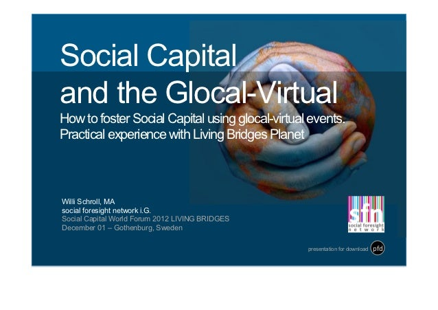 Social Capitaland the Glocal-VirtualHow to foster Social Capital using glocal-virtual events.Practical experience with Liv...