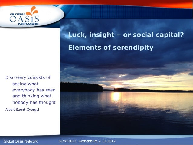 Luck, insight – or social capital?                             Elements of serendipityDiscovery consists of   seeing what ...