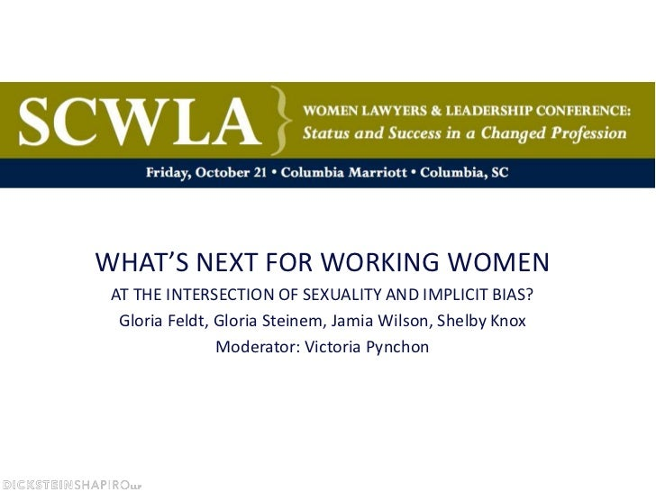 WHAT'S NEXT FOR WORKING WOMEN<br />AT THE INTERSECTION OF SEXUALITY AND IMPLICIT BIAS?<br />Gloria Feldt, Gloria Steinem, ...