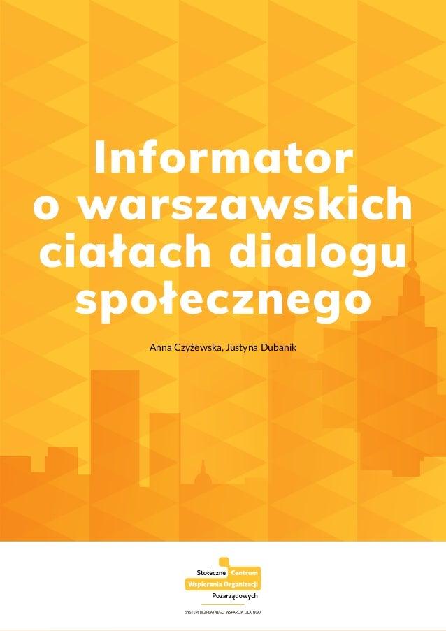 Informator o warszawskich ciałach dialogu społecznego 1 Informator owarszawskich ciałach dialogu społecznego Anna Czyżews...