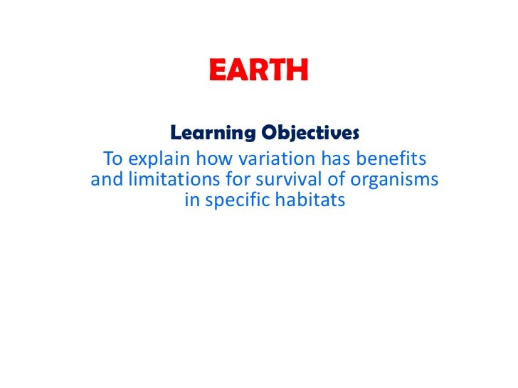EARTH         Learning Objectives To explain how variation has benefitsand limitations for survival of organisms          ...