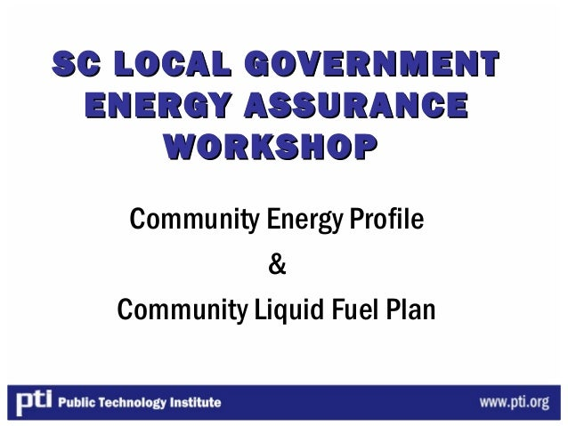 SC LOCAL GOVERNMENTSC LOCAL GOVERNMENTENERGY ASSURANCEENERGY ASSURANCEWORKSHOPWORKSHOPCommunity Energy Profile&Community L...