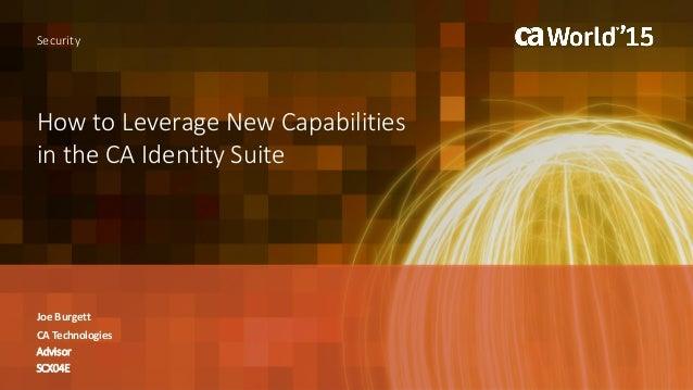 HowtoLeverageNewCapabilities intheCAIdentitySuite JoeBurgett Security CATechnologies Advisor SCX04E