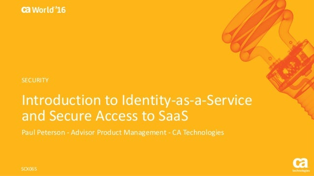 World® '16 Introduction	to	Identity-as-a-Service	 and	Secure	Access	to	SaaS Paul	Peterson	- Advisor	Product	Management	- C...