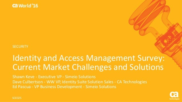 World® '16 Identity	and	Access	Management	Survey:	 Current	Market	Challenges	and	Solutions Shawn	Keve - Executive	VP	- Sim...