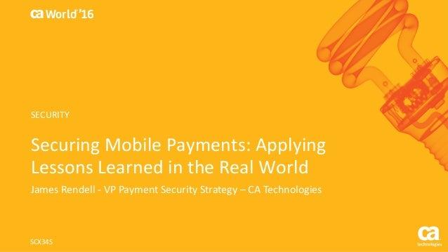 World® '16 SecuringMobilePayments:Applying LessonsLearnedintheRealWorld JamesRendell- VPPaymentSecurityStrat...