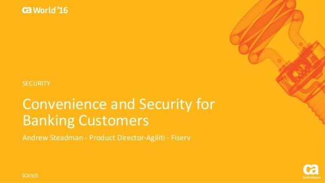 World® '16 ConvenienceandSecurityfor BankingCustomers AndrewSteadman- ProductDirector-Agiliti - Fiserv SCX50S SECU...