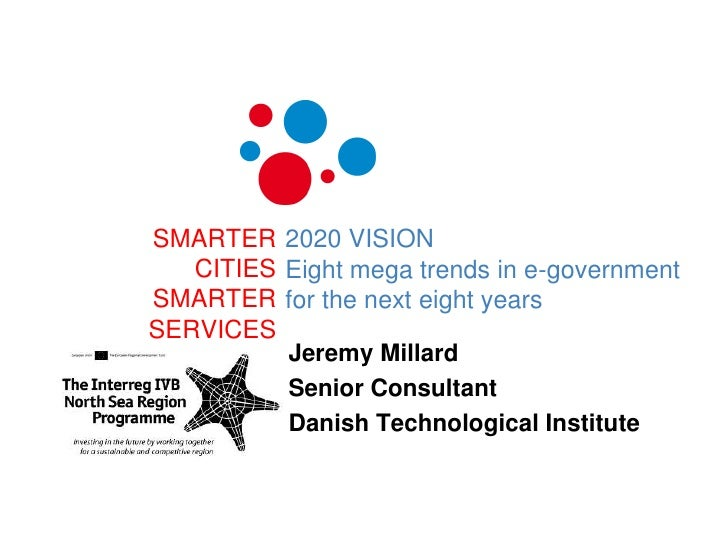 SMARTERCITIESSMARTERSERVICES<br />2020 VISIONEightmega trends in e-governmentfor the next eightyears<br />Jeremy Millard<b...