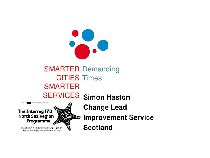 SMARTERCITIESSMARTERSERVICES<br />Demanding Times<br />Simon Haston<br />Change Lead<br />Improvement Service<br />Scotlan...