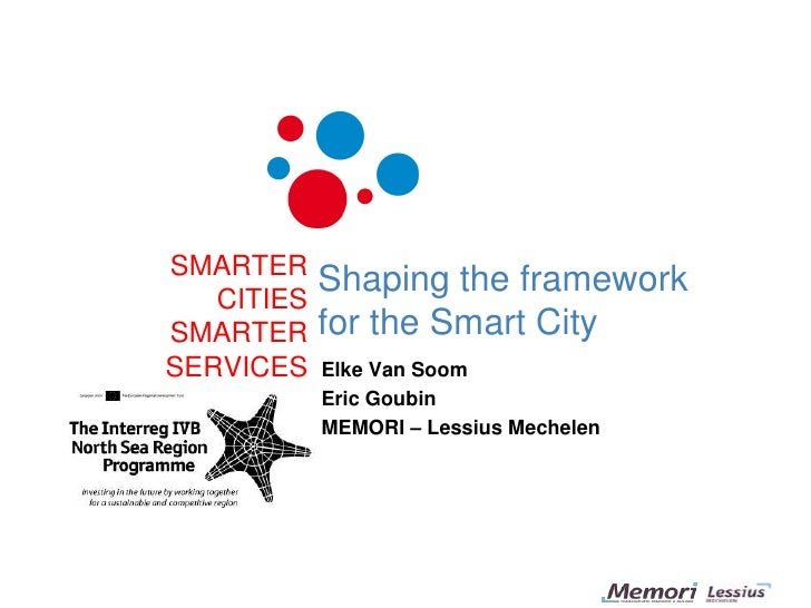 SMARTERCITIESSMARTERSERVICES<br />Shaping the framework for the Smart City<br />Elke Van Soom<br />Eric Goubin<br />MEMORI...