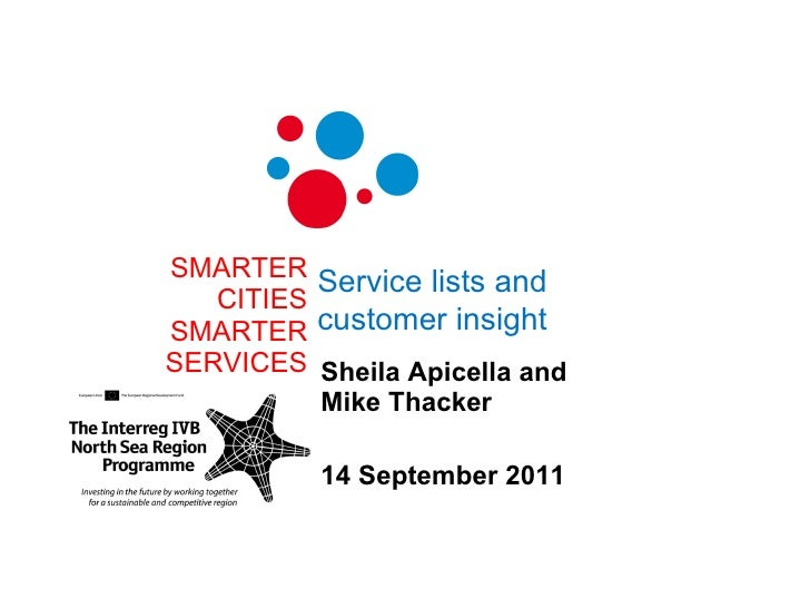 SMARTER CITIES SMARTER SERVICES Sheila Apicella and Mike Thacker 14 September 2011 Service lists and customer insight