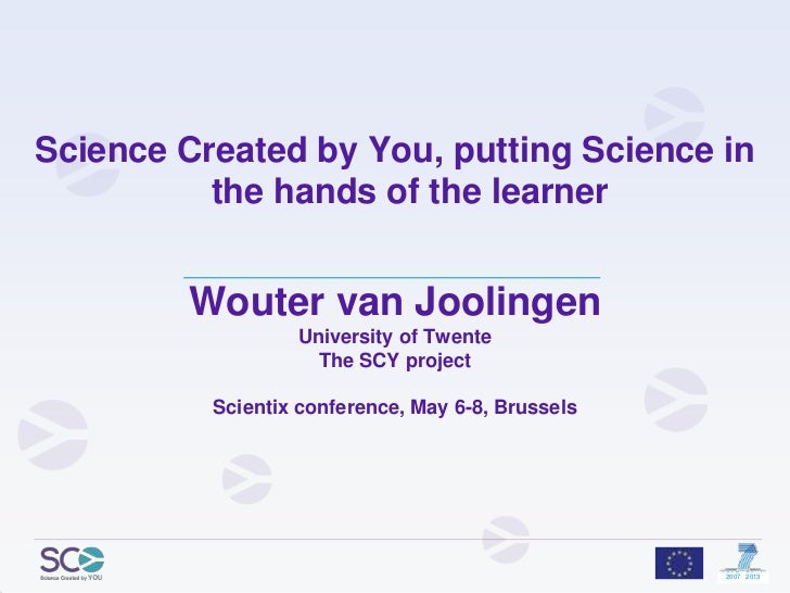 Science Created by You, putting Science in the hands of the learner<br />Wouter van JoolingenUniversity of TwenteThe SCY p...