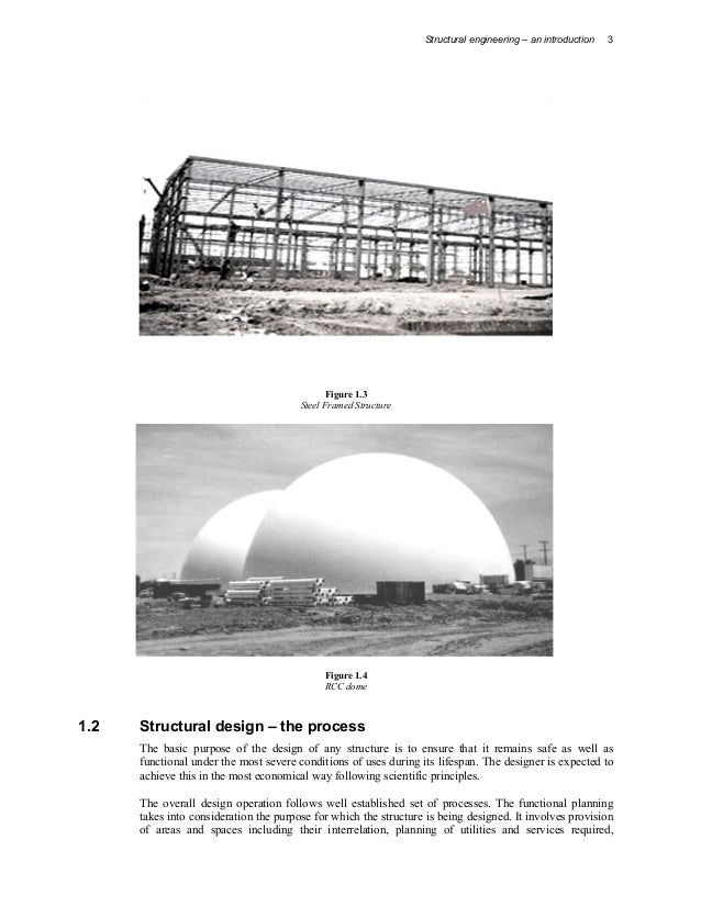 Structural engineering – an introduction 3 Figure 1.3 Steel Framed Structure Figure 1.4 RCC dome 1.2 Structural design – t...