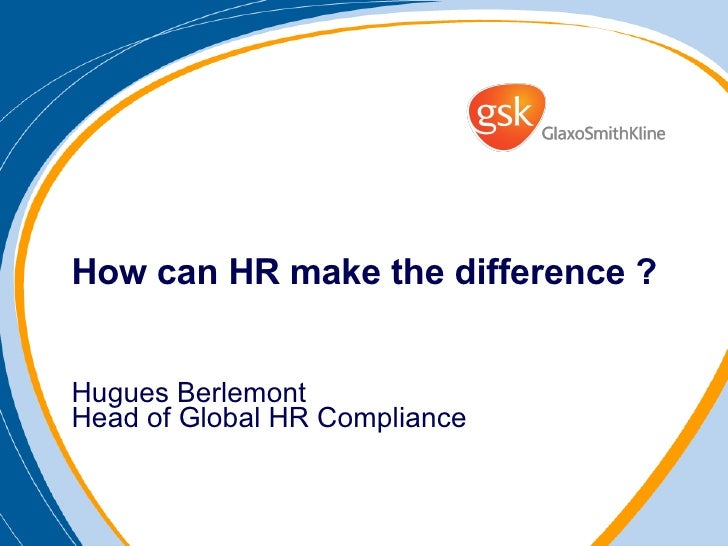 How can HR make the difference ? Hugues Berlemont Head of Global HR Compliance