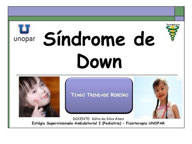 TIAGO TRINDADE RIBEIRO DOCENTE: Kátia da Silva Alves Estágio Supervisionado Ambulatorial I (Pediatria) – Fisioterapia UNOP...
