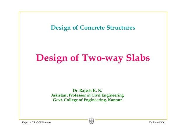 Dept. of CE, GCE Kannur Dr.RajeshKN Design of Two-way Slabs Dr. Rajesh K. N. Assistant Professor in Civil Engineering Govt...