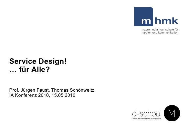 Service Design!  …  für Alle? Prof. Jürgen Faust, Thomas Schönweitz  IA Konferenz 2010, 15.05.2010
