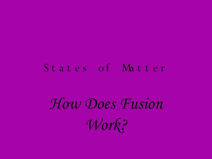 States of Matter How Does Fusion Work?