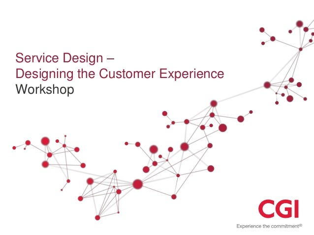 Service Design –Designing the Customer ExperienceWorkshop