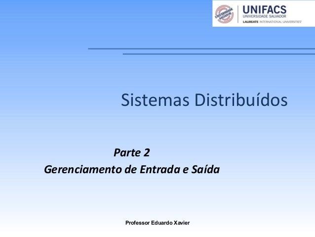 Sistemas DistribuídosParte 2Gerenciamento de Entrada e SaídaProfessor Eduardo Xavier