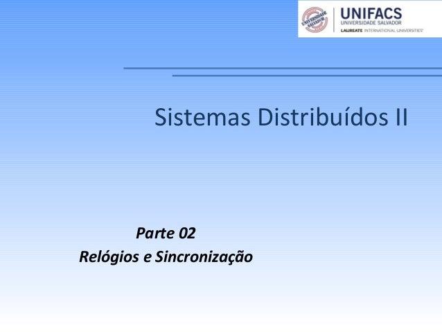 Sistemas Distribuídos IIParte 02Relógios e Sincronização