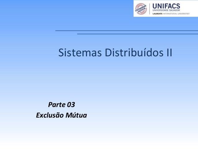 Sistemas Distribuídos IIParte 03Exclusão Mútua