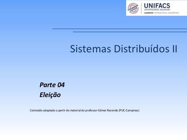 Sistemas Distribuídos IIParte 04EleiçãoConteúdo adaptado a partir do material do professor Edmar Rezende (PUC-Campinas)