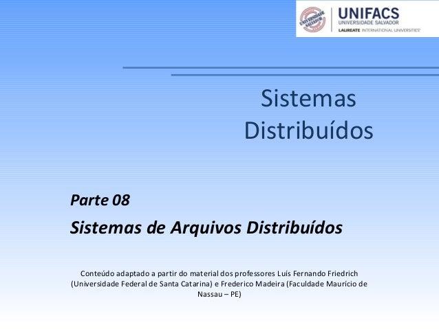 SistemasDistribuídosParte 08Sistemas de Arquivos DistribuídosConteúdo adaptado a partir do material dos professores Luís F...