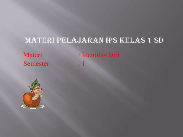 MateriPelajaran IPS Kelas 1 SD<br />Materi : IdentitasDiri<br />Semester: 1<br />