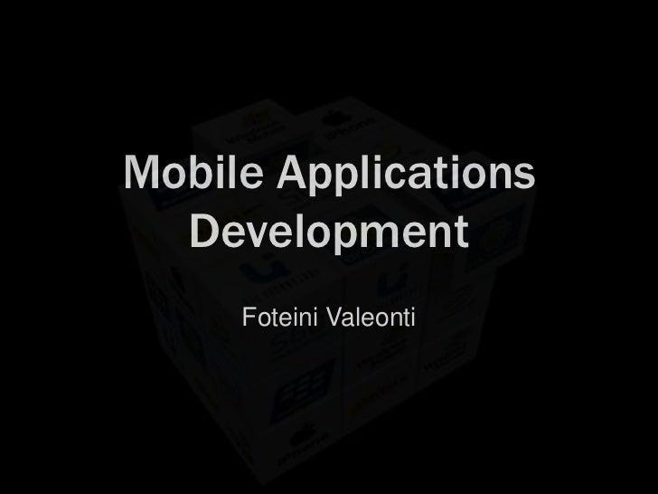 Mobile Applications  Development     Foteini Valeonti