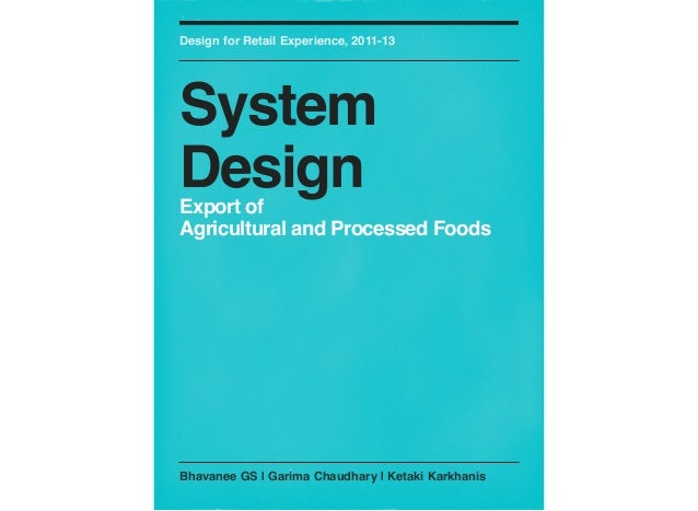 Design for Retail Experience, 2011-13SystemDesignExport ofAgricultural and Processed FoodsBhavanee GS | Garima Chaudhary |...