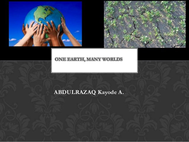 ONE EARTH, MANY WORLDSABDULRAZAQ Kayode A.