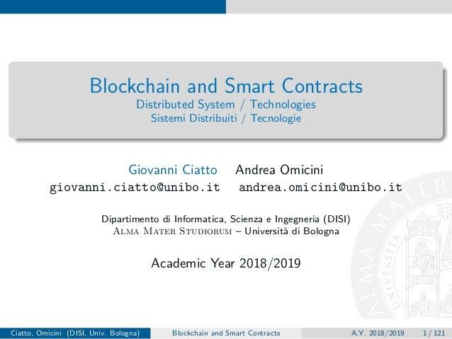 Blockchain and Smart Contracts Distributed System / Technologies Sistemi Distribuiti / Tecnologie Giovanni Ciatto Andrea O...