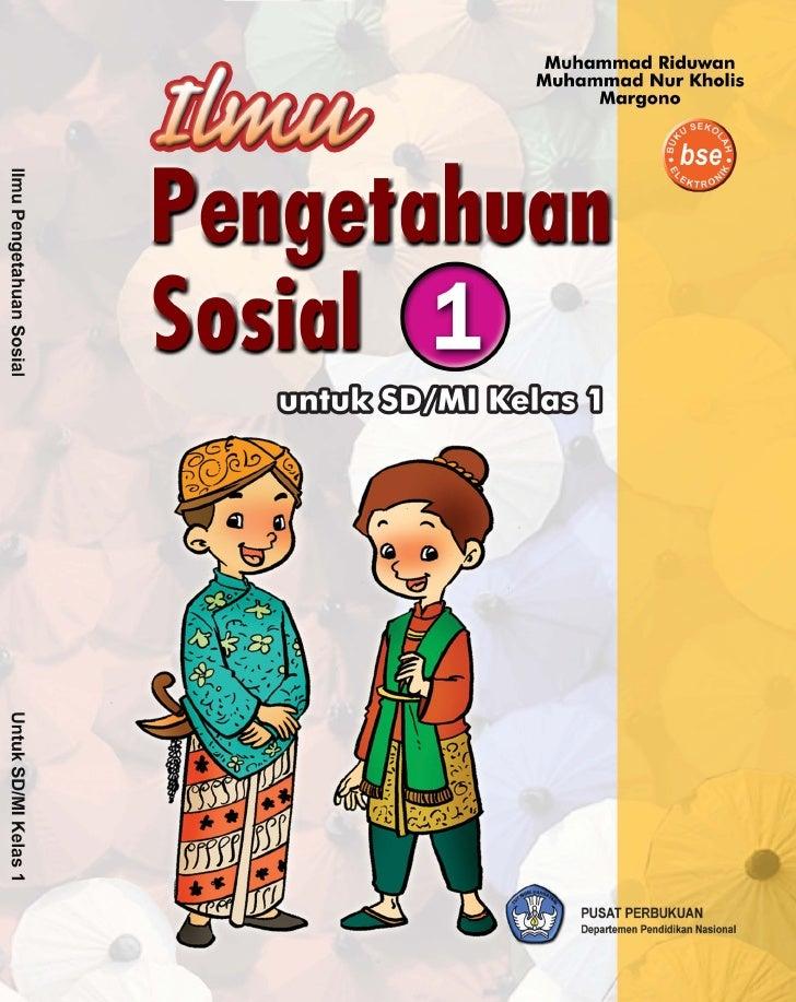 ILMU PENGETAHUAN SOSIAL        untuk SD/MI Kelas 1     Berdasarkan Kurikulum 2004               Penulis:          Muhammad...