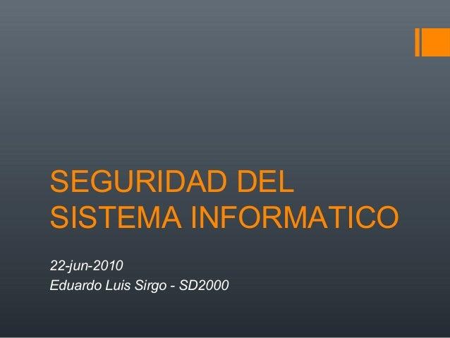 SEGURIDAD DEL SISTEMA INFORMATICO 22-jun-2010 Eduardo Luis Sirgo - SD2000