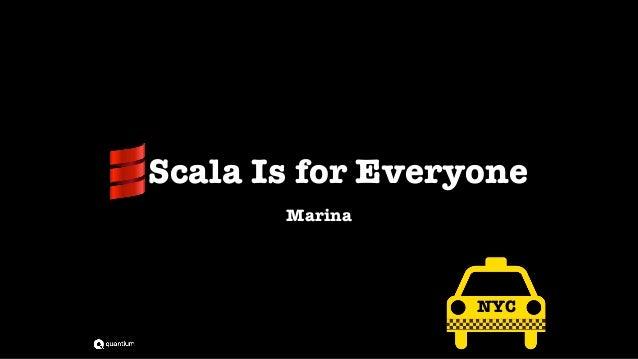 Scala Is for Everyone Marina NYC