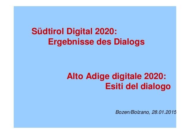 AUTONOME PROVINZ BOZEN - SÜDTIROL PROVINCIA AUTONOMA DI BOLZANO - ALTO ADIGE Südtirol Digital 2020: Ergebnisse des Dialogs...