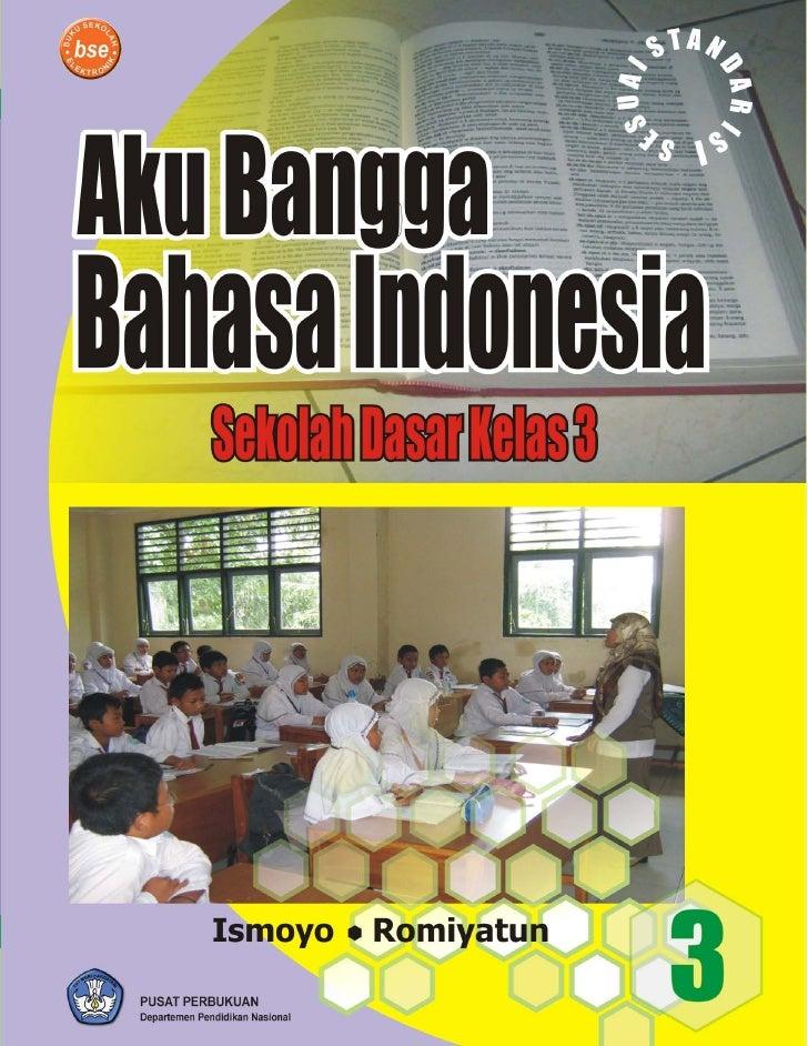 Aku Bangga Bahasa Indonesia 3                             KATA PENGANTAR      Mata pelajaran Bahasa Indonesia dalam KTSP m...