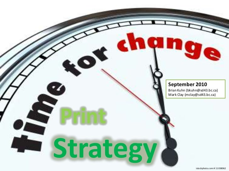 September 2010<br />Brian Kuhn (bkuhn@sd43.bc.ca)<br />Mark Clay (mclay@sd43.bc.ca)<br />Print<br />Strategy<br />istockph...