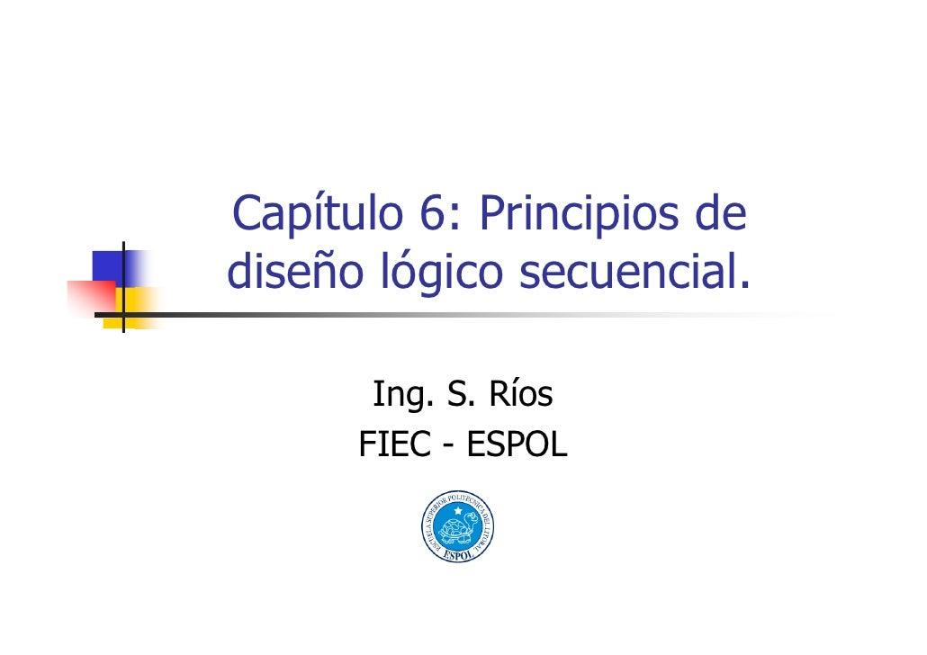 Capítulo 6: Principios de diseño lógico secuencial.         Ing. S. Ríos       FIEC - ESPOL