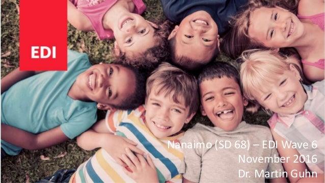 Nanaimo (SD 68) – EDI Wave 6 November 2016 Dr. Martin Guhn